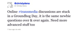 Online #transmedia discussions are stuck in a Groundhog Day, it is the same newbie questions over & over again. Need more advanced stuff too